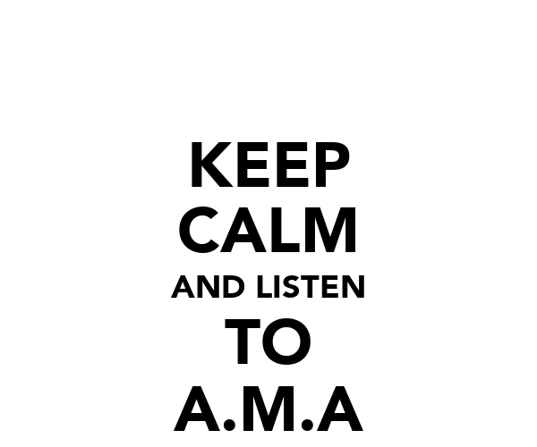 KEEP CALM AND LISTEN TO A.M.A