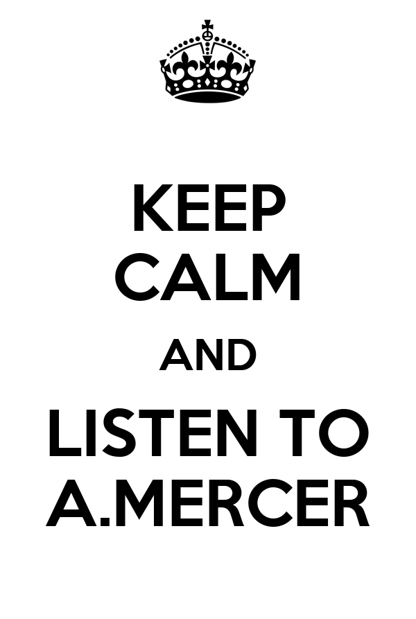 KEEP CALM AND LISTEN TO A.MERCER