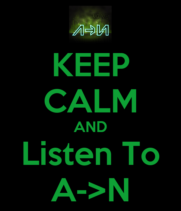 KEEP CALM AND Listen To A->N