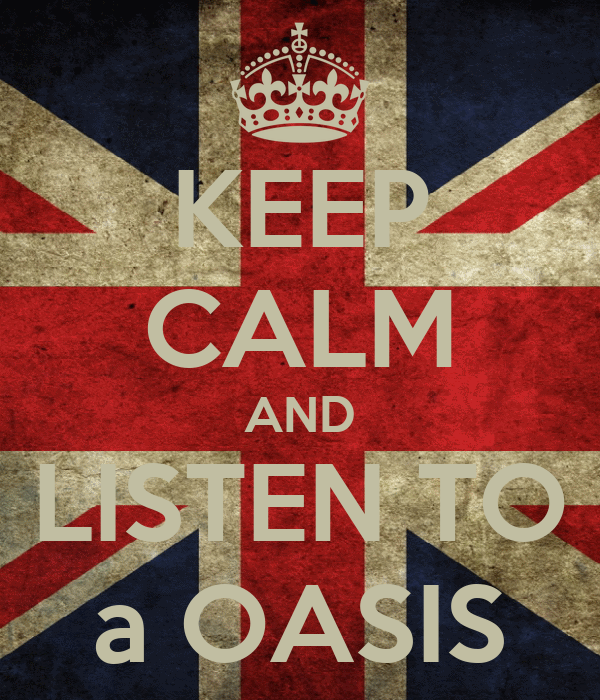 KEEP CALM AND LISTEN TO a OASIS