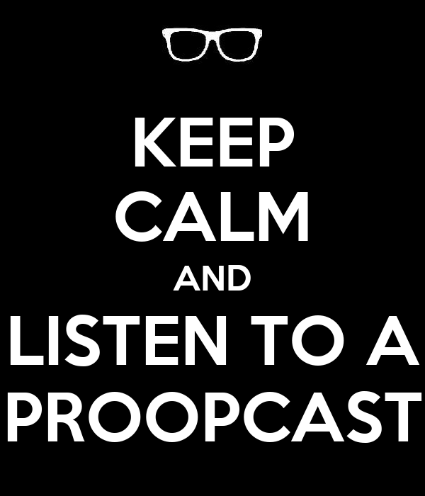 KEEP CALM AND LISTEN TO A PROOPCAST