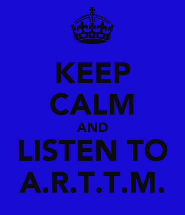 KEEP CALM AND LISTEN TO A.R.T.T.M.