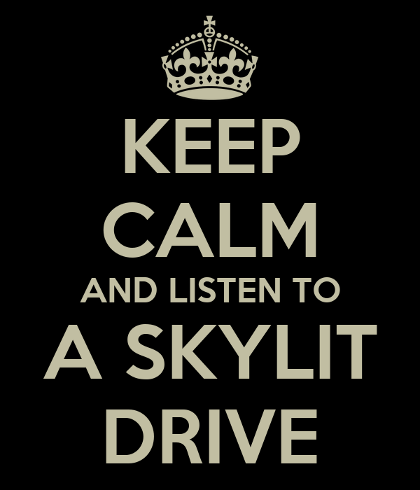 KEEP CALM AND LISTEN TO A SKYLIT DRIVE