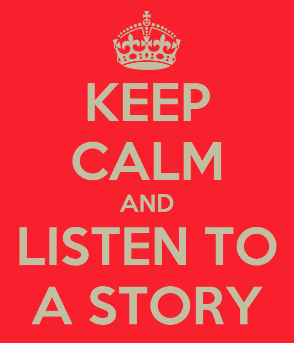 KEEP CALM AND LISTEN TO A STORY
