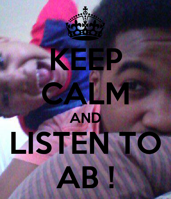 KEEP CALM AND LISTEN TO AB !