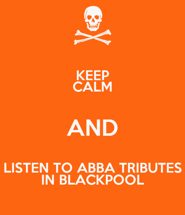 KEEP CALM AND LISTEN TO ABBA TRIBUTES IN BLACKPOOL