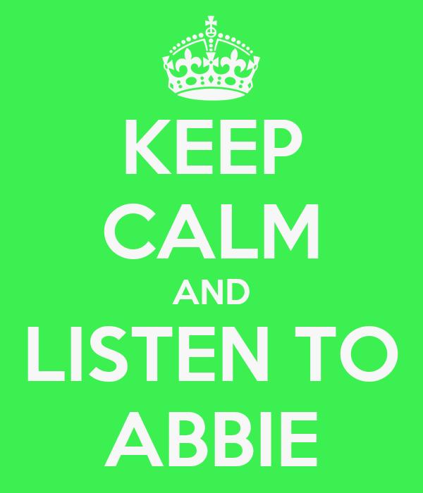 KEEP CALM AND LISTEN TO ABBIE