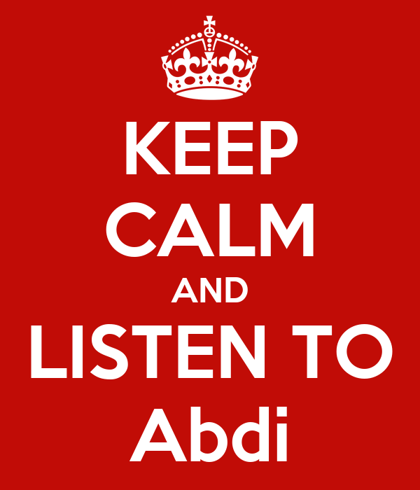 KEEP CALM AND LISTEN TO Abdi