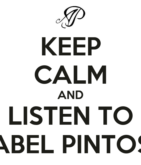 KEEP CALM AND LISTEN TO ABEL PINTOS
