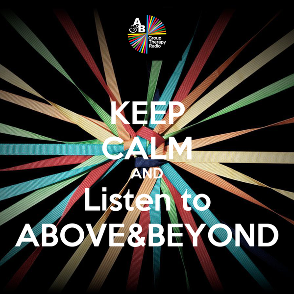 KEEP CALM AND Listen to ABOVE&BEYOND