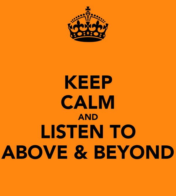 KEEP CALM AND LISTEN TO ABOVE & BEYOND