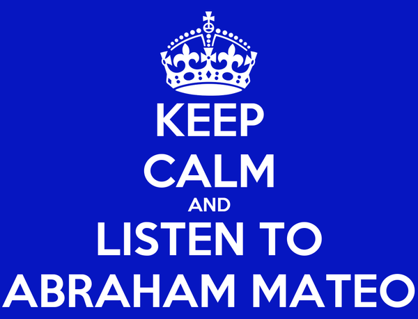 KEEP CALM AND LISTEN TO ABRAHAM MATEO