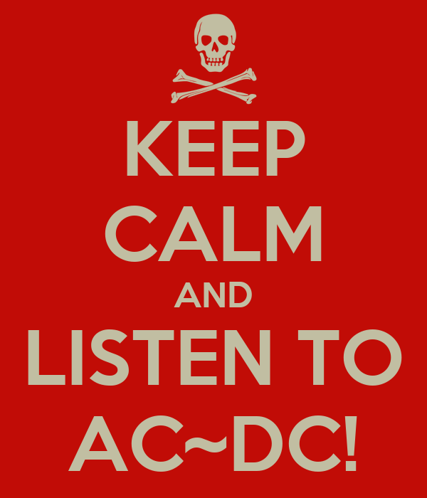 KEEP CALM AND LISTEN TO AC~DC!