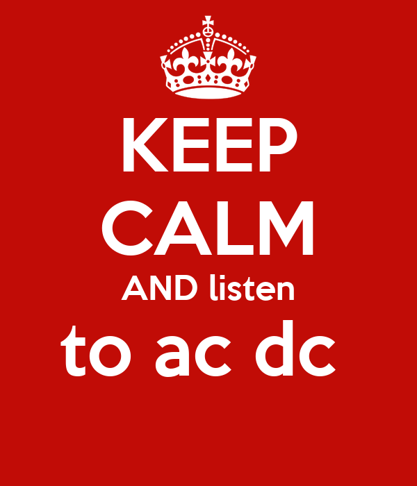 KEEP CALM AND listen to ac dc