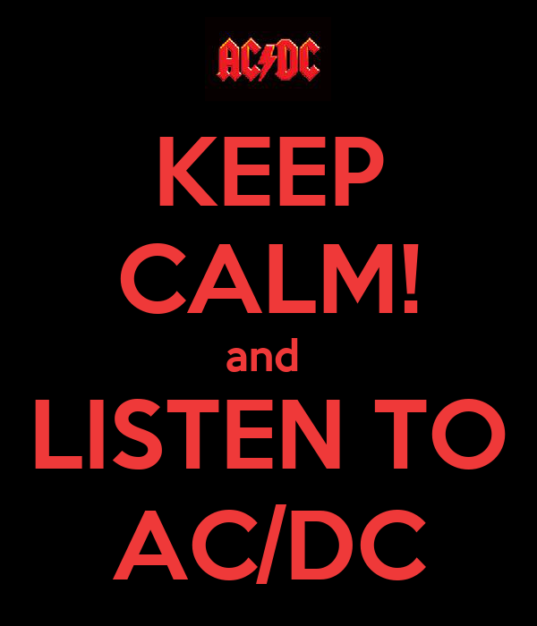 KEEP CALM! and  LISTEN TO AC/DC