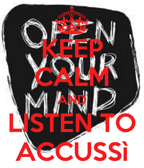 KEEP CALM AND LISTEN TO ACCUSSì