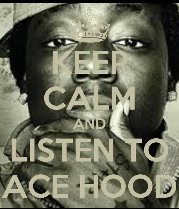 KEEP CALM AND LISTEN TO ACE HOOD