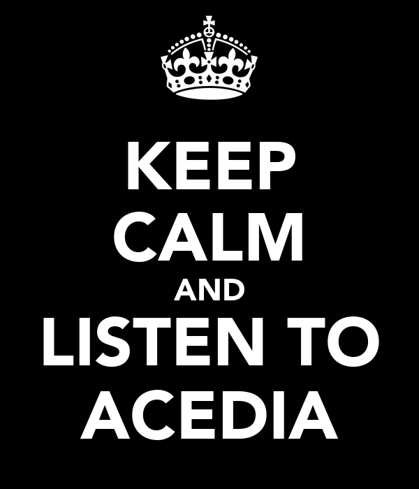 KEEP CALM AND LISTEN TO ACEDIA