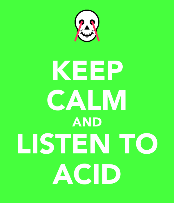 KEEP CALM AND LISTEN TO ACID