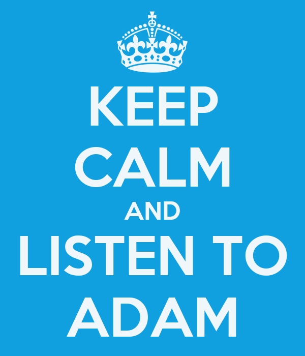 KEEP CALM AND LISTEN TO ADAM