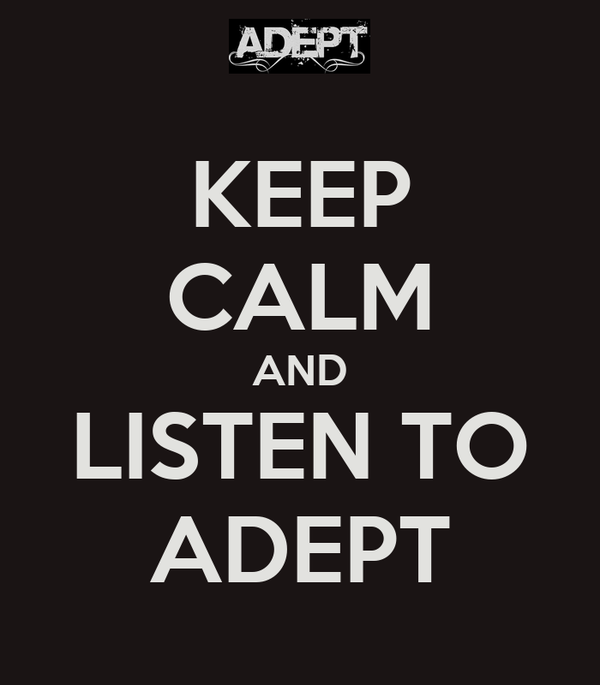 KEEP CALM AND LISTEN TO ADEPT