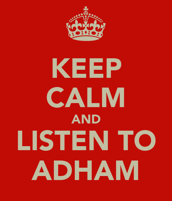 KEEP CALM AND LISTEN TO ADHAM