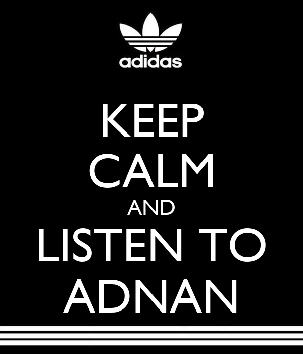KEEP CALM AND LISTEN TO ADNAN