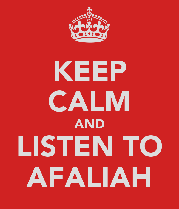 KEEP CALM AND LISTEN TO AFALIAH