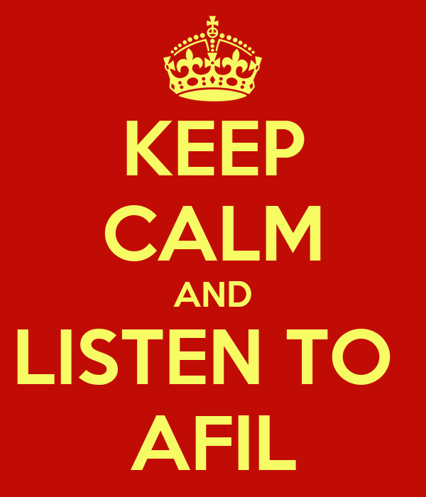 KEEP CALM AND LISTEN TO  AFIL