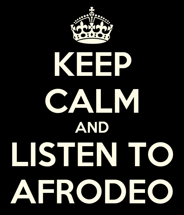 KEEP CALM AND LISTEN TO AFRODEO