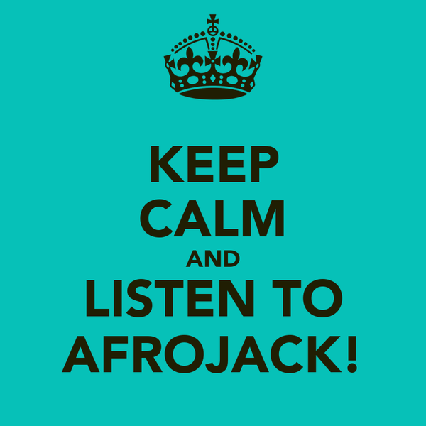 KEEP CALM AND LISTEN TO AFROJACK!