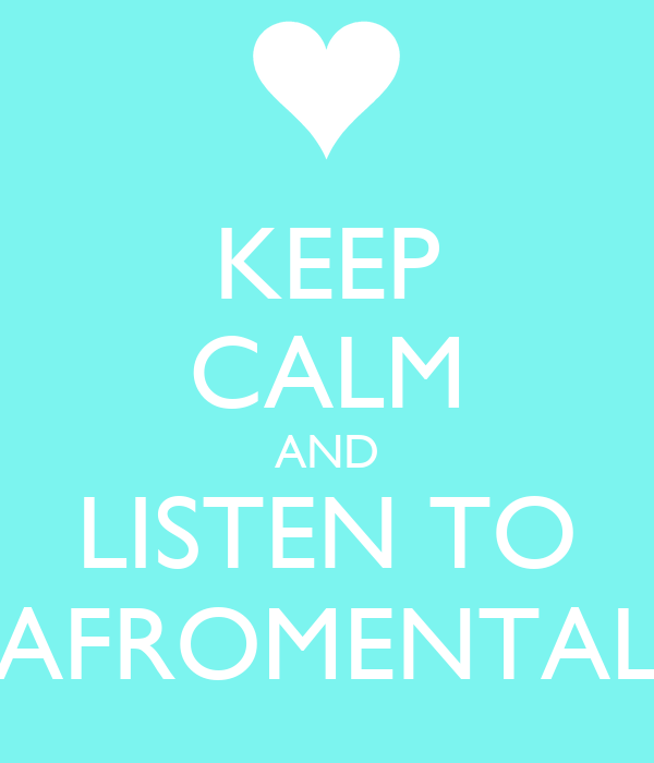 KEEP CALM AND LISTEN TO AFROMENTAL