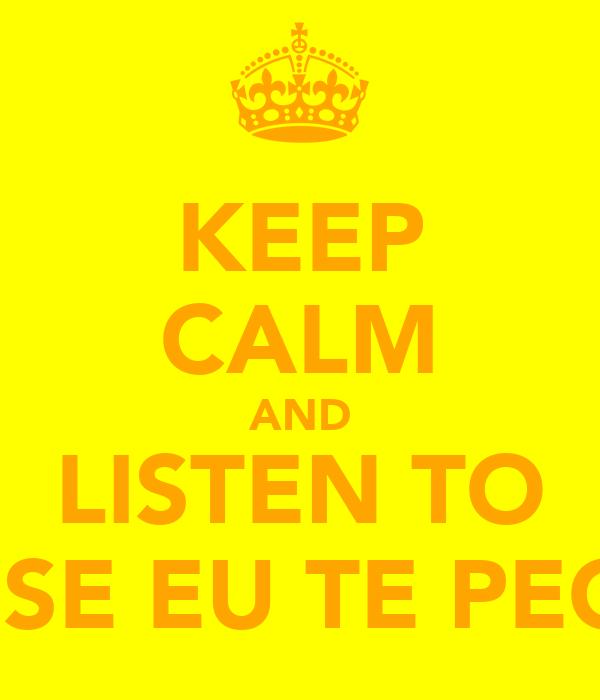 KEEP CALM AND LISTEN TO AI SE EU TE PEGO