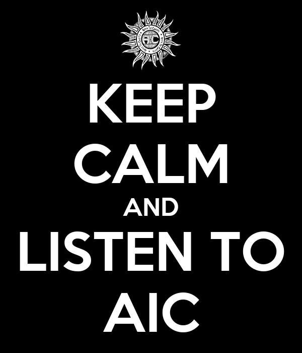KEEP CALM AND LISTEN TO AIC