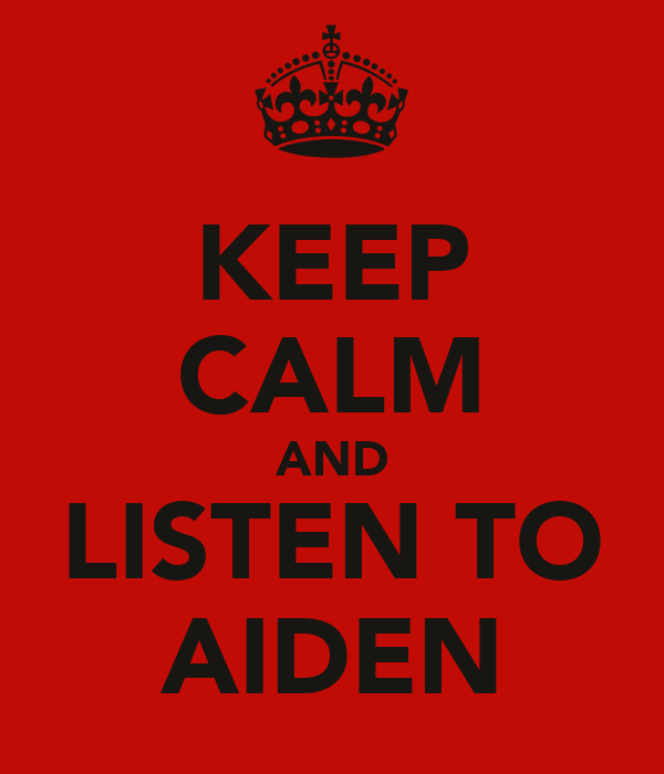 KEEP CALM AND LISTEN TO AIDEN