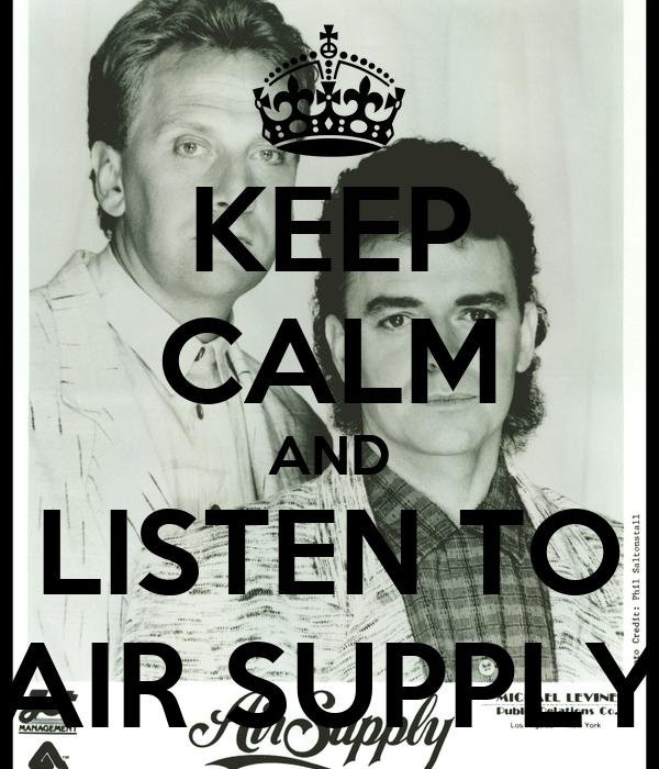 KEEP CALM AND LISTEN TO AIR SUPPLY