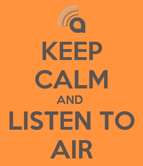 KEEP CALM AND  LISTEN TO AIR