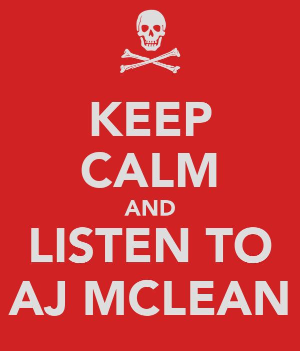 KEEP CALM AND LISTEN TO AJ MCLEAN