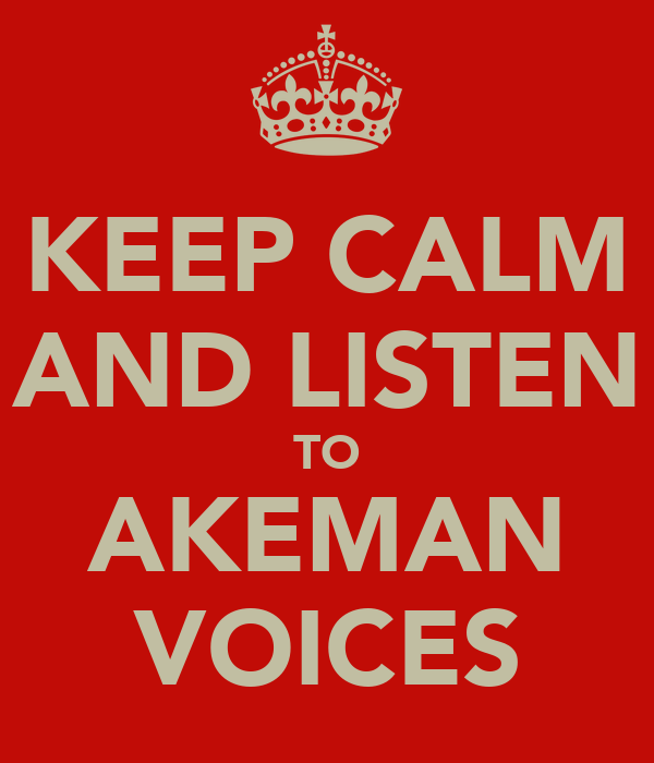 KEEP CALM AND LISTEN TO AKEMAN VOICES