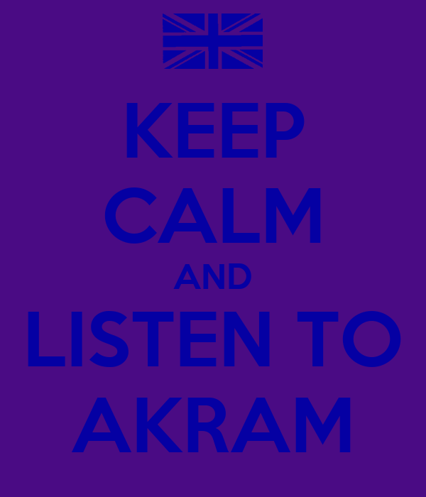 KEEP CALM AND LISTEN TO AKRAM