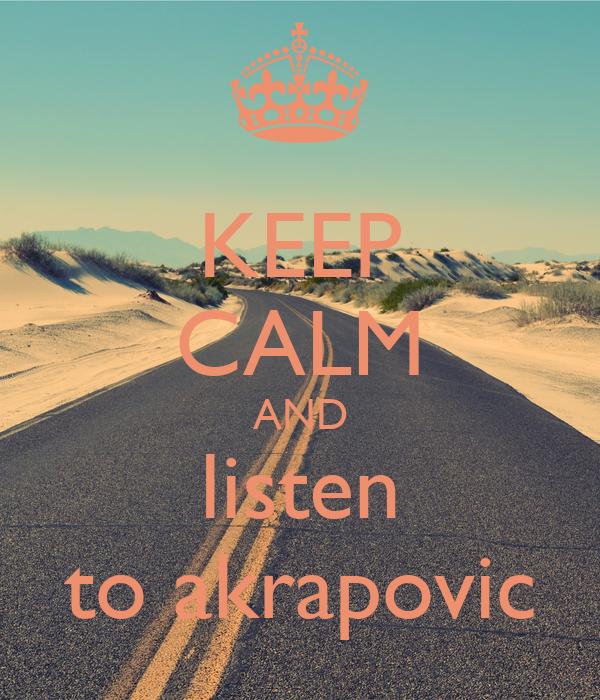 KEEP CALM AND listen to akrapovic