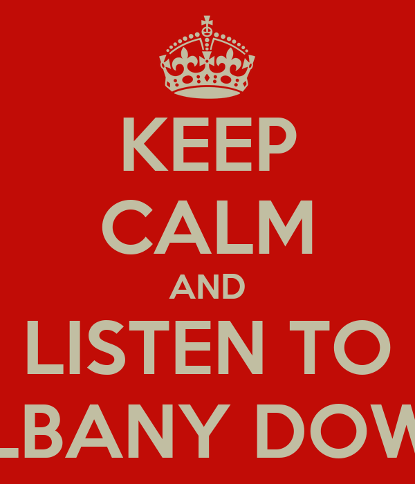 KEEP CALM AND LISTEN TO ALBANY DOWN