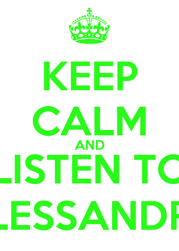 KEEP CALM AND LISTEN TO ALESSANDRA