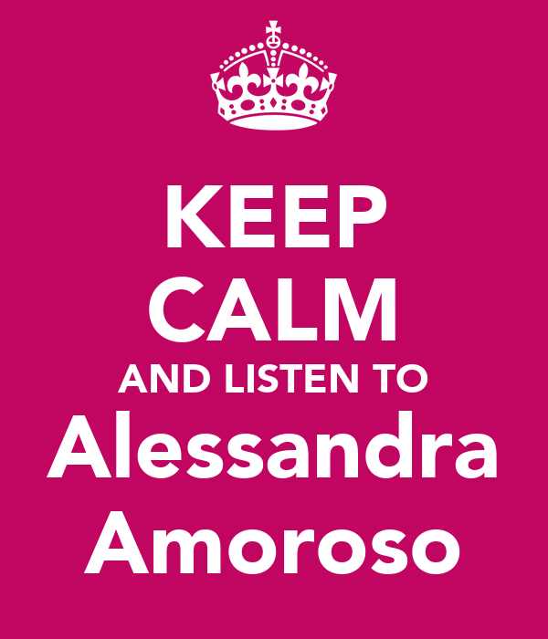 KEEP CALM AND LISTEN TO Alessandra Amoroso