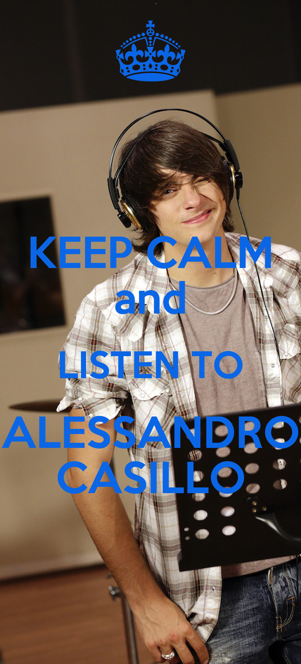 KEEP CALM and LISTEN TO ALESSANDRO CASILLO