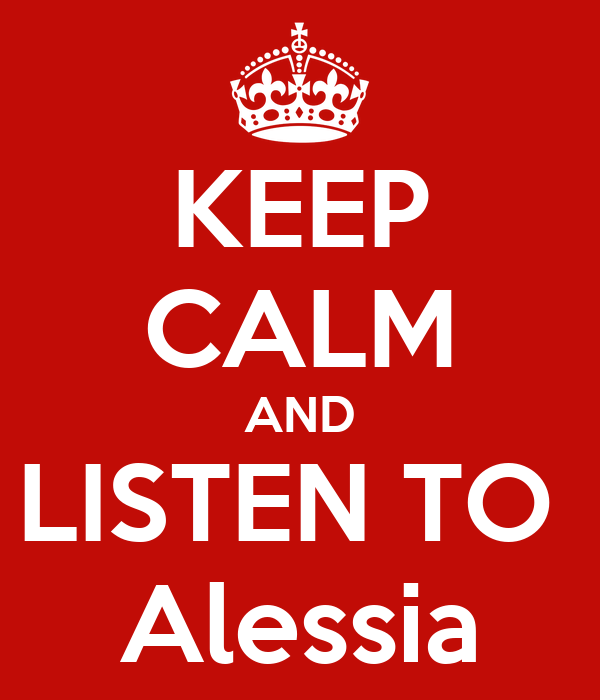 KEEP CALM AND LISTEN TO  Alessia