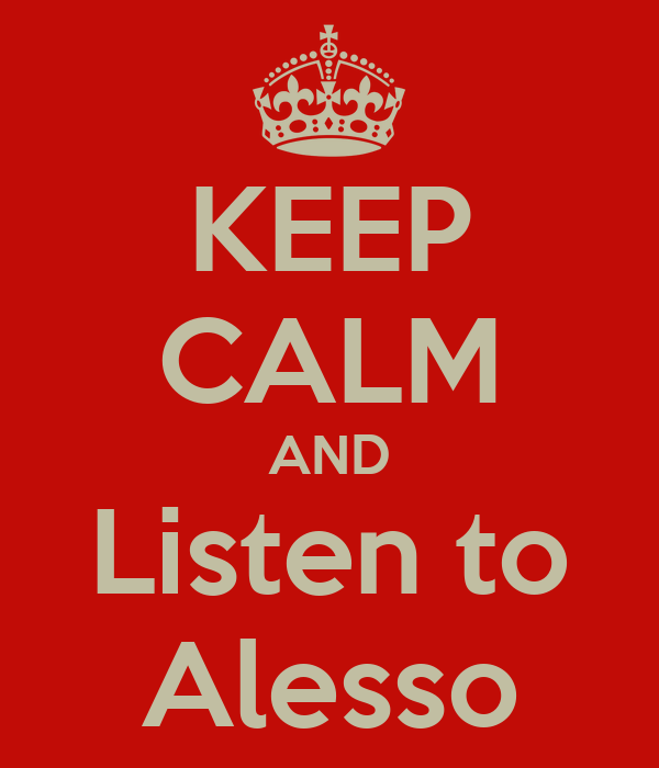 KEEP CALM AND Listen to Alesso