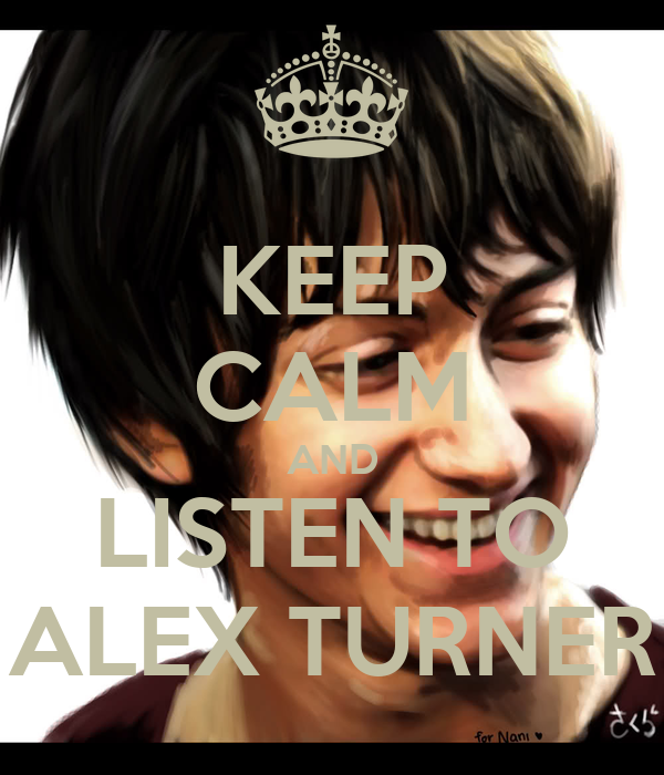 KEEP CALM AND LISTEN TO ALEX TURNER