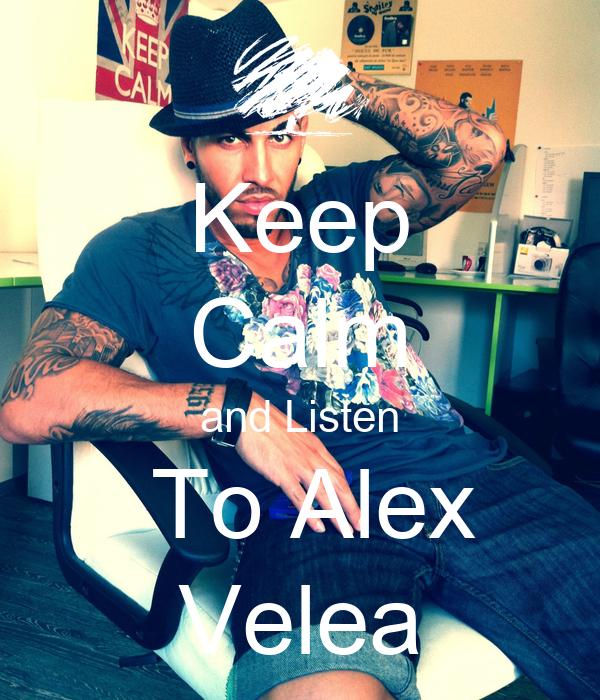 Keep Calm and Listen  To Alex Velea