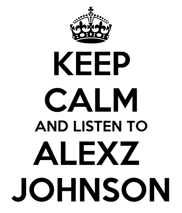 KEEP CALM AND LISTEN TO ALEXZ  JOHNSON